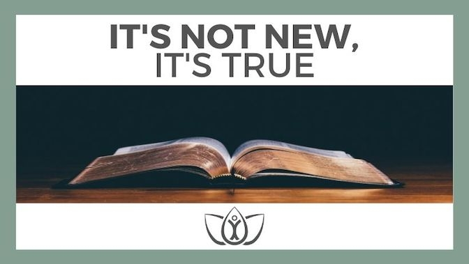 It's Not New: It's True.