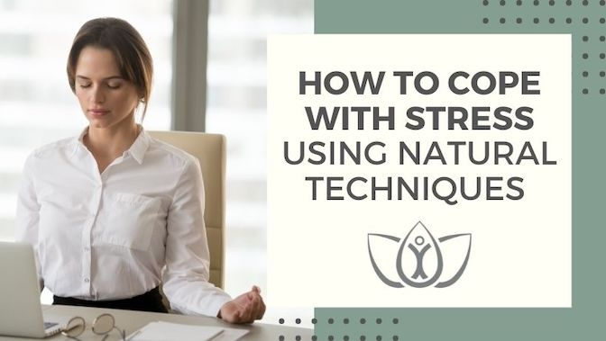 How to Cope with Stress Using Natural Techniques