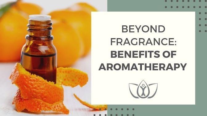 Beyond Fragrance: Benefits of Aromatherapy