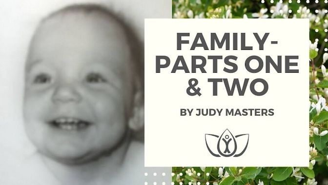 Family- Parts One & Two: A Special Piece by Judy Masters