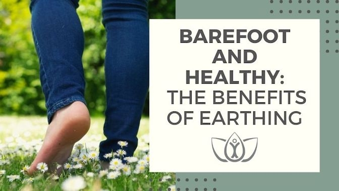 Barefoot and Healthy: The Benefits of Earthing