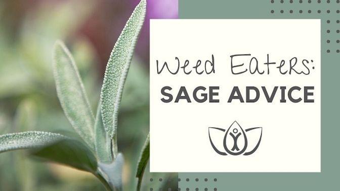 Weed Eaters: Sage Advice