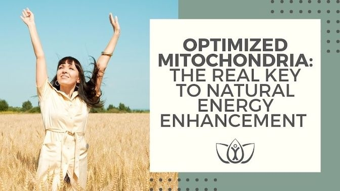 Optimized Mitochondria: The Real Key to Natural Energy Enhancement
