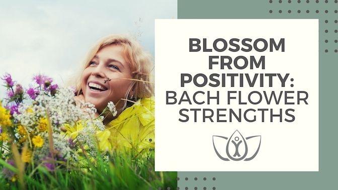 Blossom from Positivity: Bach Flower Strengths