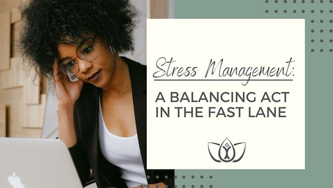 Stress Management: A Balancing Act in the Fast Lane